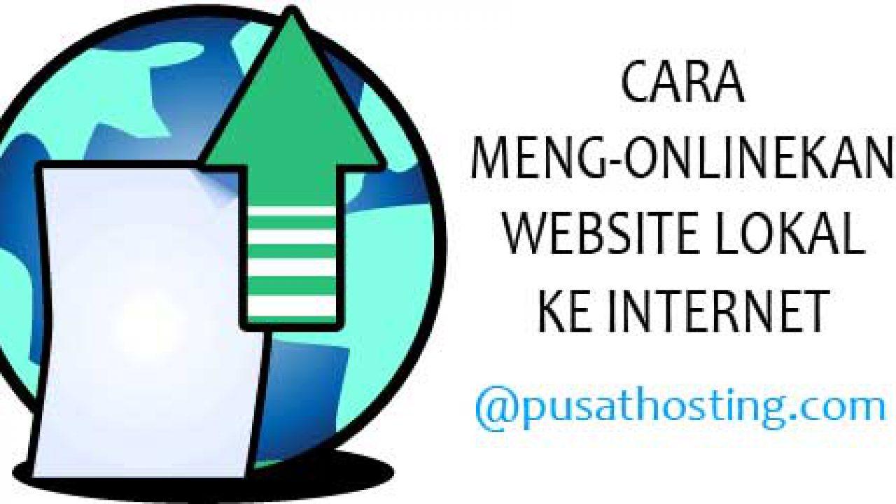 Cara Mengonlinekan Website dari Localhost ke Internet | PusatHosting